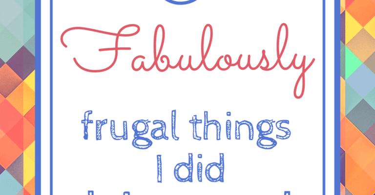 Five fabulously frugal things I did this week