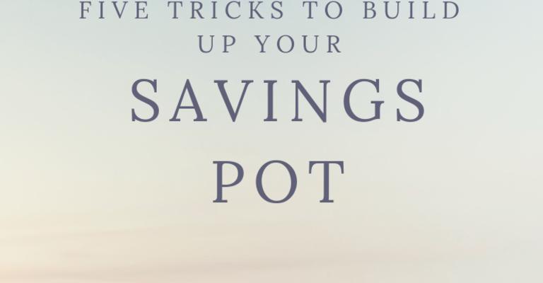 Five tricks to build a savings pot